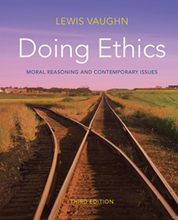 Doing Ethics Moral Reasoning and Contemporary Issues Third Edition