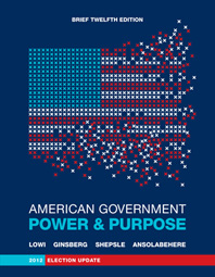 American Government Power and Purpose Brief Twelfth Edition, 2012 Election Update
