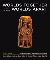 Worlds Together, Worlds Apart A History of the World from the Beginnings of Humankind to the Present Second Edition One-Volume