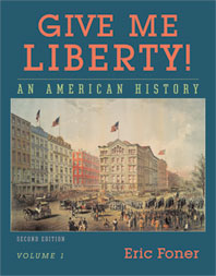 Give Me Liberty! An American History Second Edition Volume 1