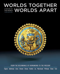 Worlds Together, Worlds Apart A History of the World: From the Beginnings of Humankind to the Present Third Edition One-Volume