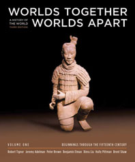 Worlds Together, Worlds Apart A History of the World: Beginnings Through the Fifteenth Century Third Edition Volume 1