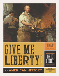 Give Me Liberty! An American History Brief Third Edition  Volume 1