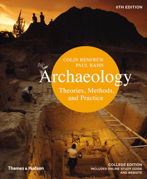 Archaeology: Theories, Methods, and Practice, 6e