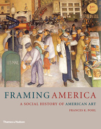 Framing America A Social History of American Art Third Edition